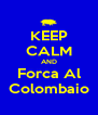 KEEP CALM AND Forca Al Colombaio - Personalised Poster A4 size