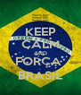 KEEP CALM AND FORÇA  BRASIL - Personalised Poster A4 size