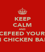 KEEP CALM AND FORCEFEED YOURSELF ON CHICKEN BALLS - Personalised Poster A4 size