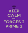 KEEP CALM AND FORCES 2 PRIME 2 - Personalised Poster A4 size