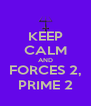 KEEP CALM AND FORCES 2, PRIME 2 - Personalised Poster A4 size