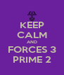 KEEP CALM AND FORCES 3 PRIME 2 - Personalised Poster A4 size