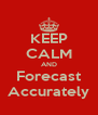 KEEP CALM AND Forecast Accurately - Personalised Poster A4 size