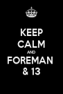 KEEP CALM AND FOREMAN  & 13 - Personalised Poster A4 size