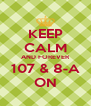 KEEP CALM AND FOREVER 107 & 8-A ON - Personalised Poster A4 size