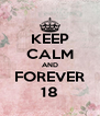 KEEP CALM AND FOREVER 18 - Personalised Poster A4 size