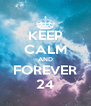 KEEP CALM AND FOREVER 24 - Personalised Poster A4 size