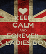 KEEP CALM AND FOREVER A LADIES BOY - Personalised Poster A4 size