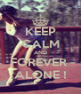 KEEP CALM AND FOREVER  ALONE ! - Personalised Poster A4 size
