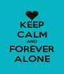 KEEP CALM AND FOREVER ALONE - Personalised Poster A4 size