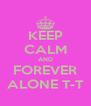 KEEP CALM AND FOREVER ALONE T-T - Personalised Poster A4 size