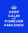 KEEP CALM AND FOREVER AMAZING - Personalised Poster A4 size