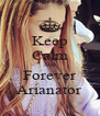 Keep Calm And Forever Arianator - Personalised Poster A4 size