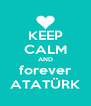 KEEP CALM AND forever ATATÜRK - Personalised Poster A4 size
