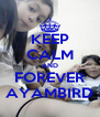 KEEP CALM AND FOREVER AYAMBIRD - Personalised Poster A4 size