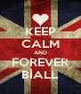 KEEP CALM AND FOREVER BİALL - Personalised Poster A4 size