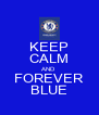 KEEP CALM AND FOREVER BLUE - Personalised Poster A4 size