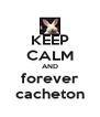KEEP CALM AND forever cacheton - Personalised Poster A4 size