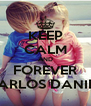 KEEP CALM AND FOREVER CARLOS DANIEL - Personalised Poster A4 size