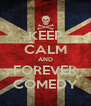 KEEP CALM AND FOREVER COMEDY - Personalised Poster A4 size
