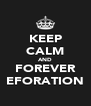 KEEP CALM AND FOREVER EFORATION - Personalised Poster A4 size