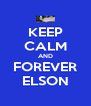 KEEP CALM AND FOREVER ELSON - Personalised Poster A4 size