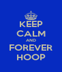 KEEP CALM AND FOREVER HOOP - Personalised Poster A4 size