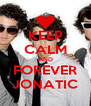KEEP CALM AND FOREVER JONATIC - Personalised Poster A4 size