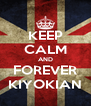 KEEP CALM AND FOREVER KIYOKIAN - Personalised Poster A4 size