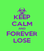 KEEP CALM AND FOREVER LOSE - Personalised Poster A4 size