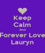 Keep Calm And Forever Love Lauryn - Personalised Poster A4 size