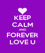KEEP CALM AND FOREVER LOVE U - Personalised Poster A4 size