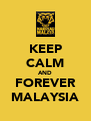 KEEP CALM AND FOREVER MALAYSIA - Personalised Poster A4 size