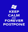 KEEP CALM AND FOREVER POSTPONE - Personalised Poster A4 size
