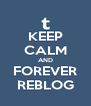 KEEP CALM AND FOREVER REBLOG - Personalised Poster A4 size