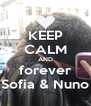 KEEP CALM AND forever Sofia & Nuno - Personalised Poster A4 size
