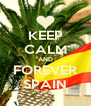 KEEP CALM AND FOREVER SPAIN - Personalised Poster A4 size