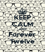 KEEP CALM AND Forever Twelve - Personalised Poster A4 size