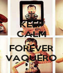 KEEP CALM AND FOREVER VAQUERO - Personalised Poster A4 size