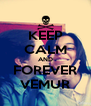 KEEP CALM AND FOREVER VEMUR - Personalised Poster A4 size