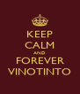 KEEP CALM AND FOREVER VINOTINTO - Personalised Poster A4 size