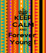 KEEP CALM AND Forever  Young ! - Personalised Poster A4 size