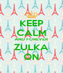 KEEP CALM AND FOREVER ZULKA ON - Personalised Poster A4 size