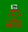 KEEP CALM AND FORGE MONEY - Personalised Poster A4 size
