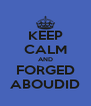 KEEP CALM AND FORGED ABOUDID - Personalised Poster A4 size