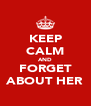 KEEP CALM AND FORGET ABOUT HER - Personalised Poster A4 size