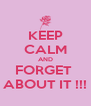 KEEP CALM AND FORGET  ABOUT IT !!! - Personalised Poster A4 size