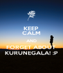 KEEP CALM AND FORGET ABOUT KURUNEGALA! :P - Personalised Poster A4 size