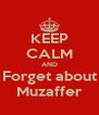 KEEP CALM AND Forget about Muzaffer - Personalised Poster A4 size