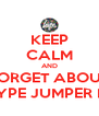 KEEP CALM AND FORGET ABOUT THE HYPE JUMPER I LOST - Personalised Poster A4 size
